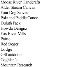 Moose River Handcrafts Alder Stream Canvas Four Dog Stoves Pole and Paddle Canoe Duluth Pack Howda Designz Fox River Mills Paine Red Steger Lodge GSI outdoors  Coghlan's Mountain Research